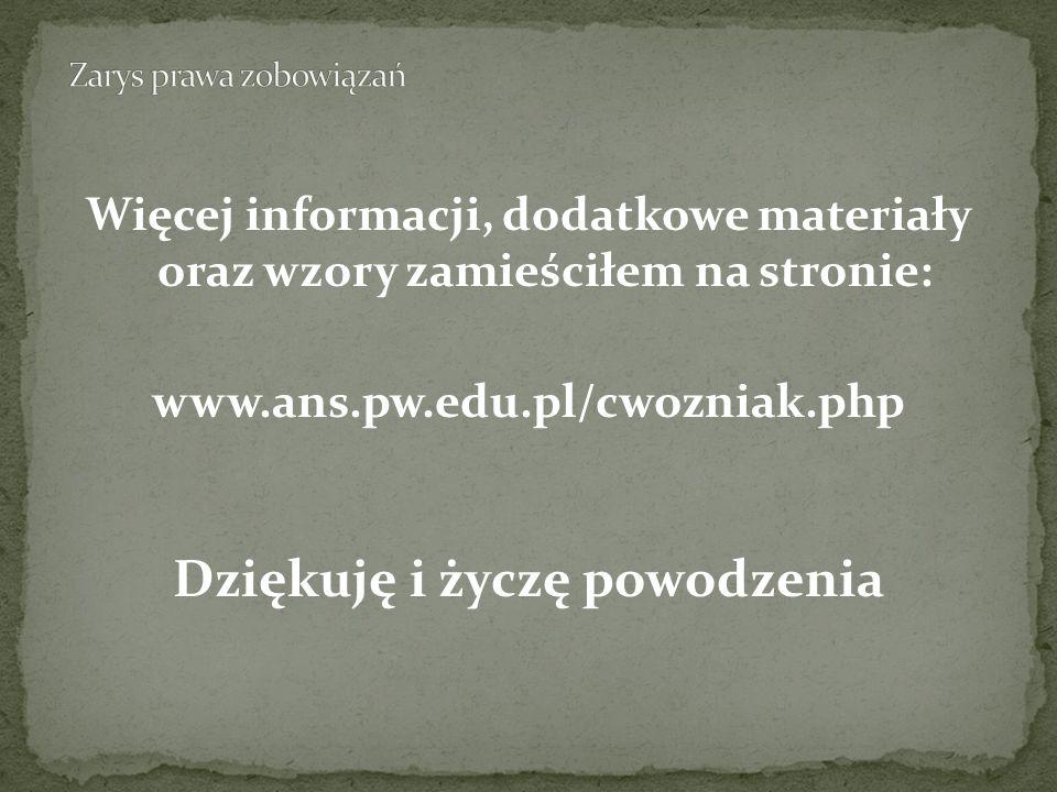 Więcej informacji, dodatkowe materiały oraz wzory zamieściłem na stronie: www.ans.pw.edu.pl/cwozniak.php Dziękuję i życzę powodzenia
