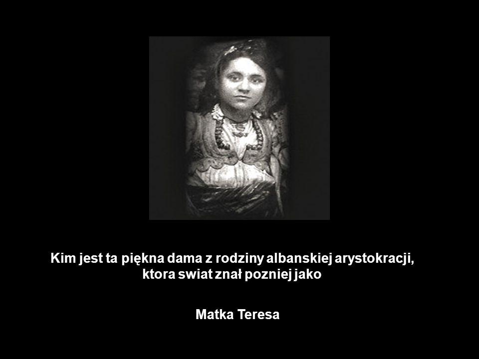 Kim jest ta piękna dama z rodziny albanskiej arystokracji, ktora swiat znał pozniej jako Matka Teresa