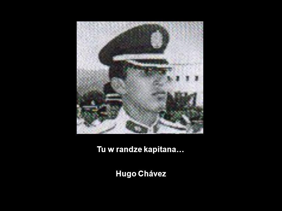 Tu w randze kapitana… Hugo Chávez