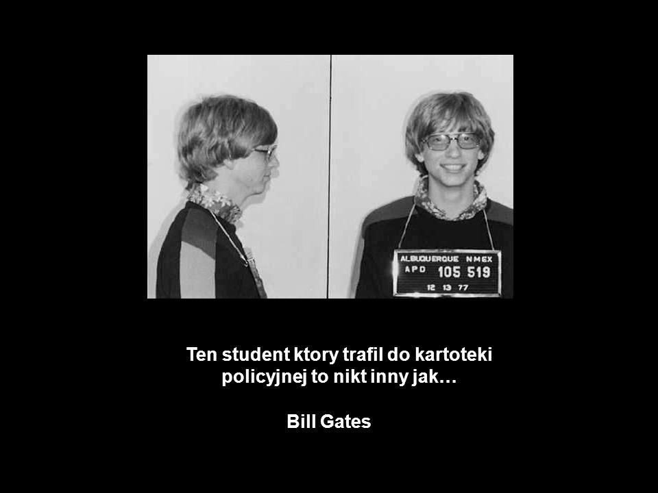 Ten student ktory trafil do kartoteki policyjnej to nikt inny jak… Bill Gates