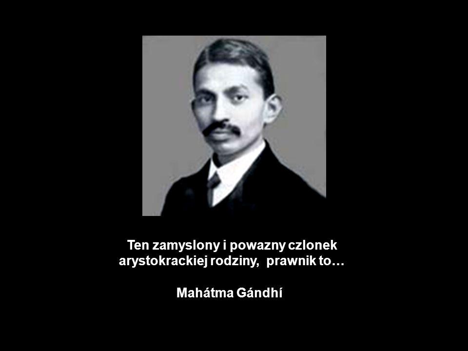 Ten zamyslony i powazny czlonek arystokrackiej rodziny, prawnik to… Mahátma Gándhí