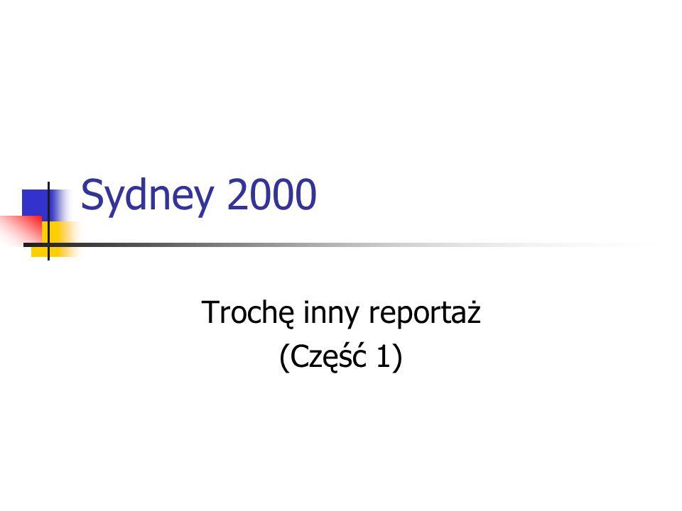 Sydney 2000 Trochę inny reportaż (Część 1)