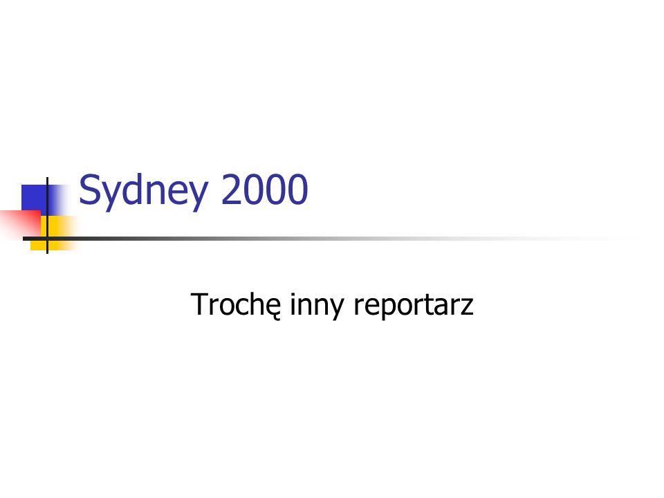Sydney 2000 Trochę inny reportarz