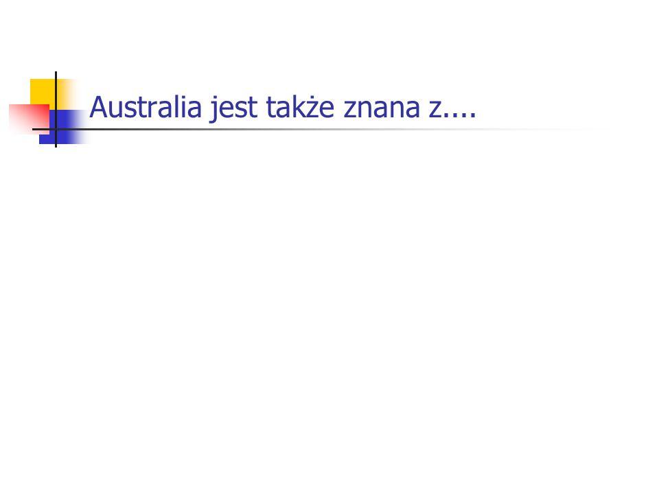 Australia jest także znana z....