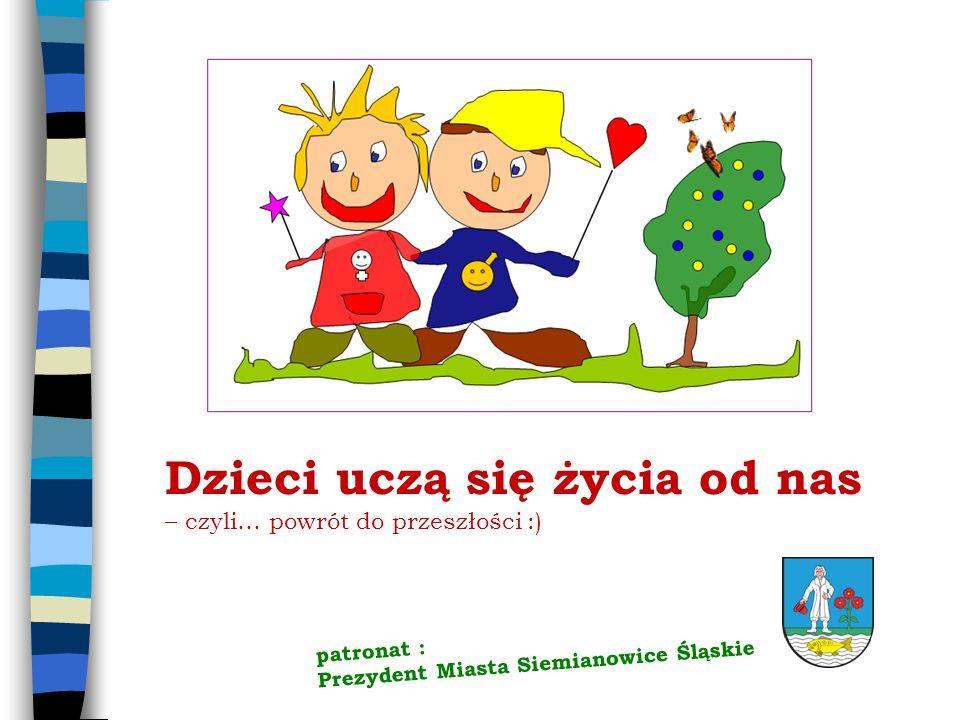 cele: podkreślenie znaczenia dobrych relacji rodzinnych w życiu każdego człowieka wzmożenie wrażliwości siemianowickich uczniów – odkrycie, że ich rodzice, dziadkowie też byli dziećmi ;) integracja środowiska rodzinnego i szkolnego