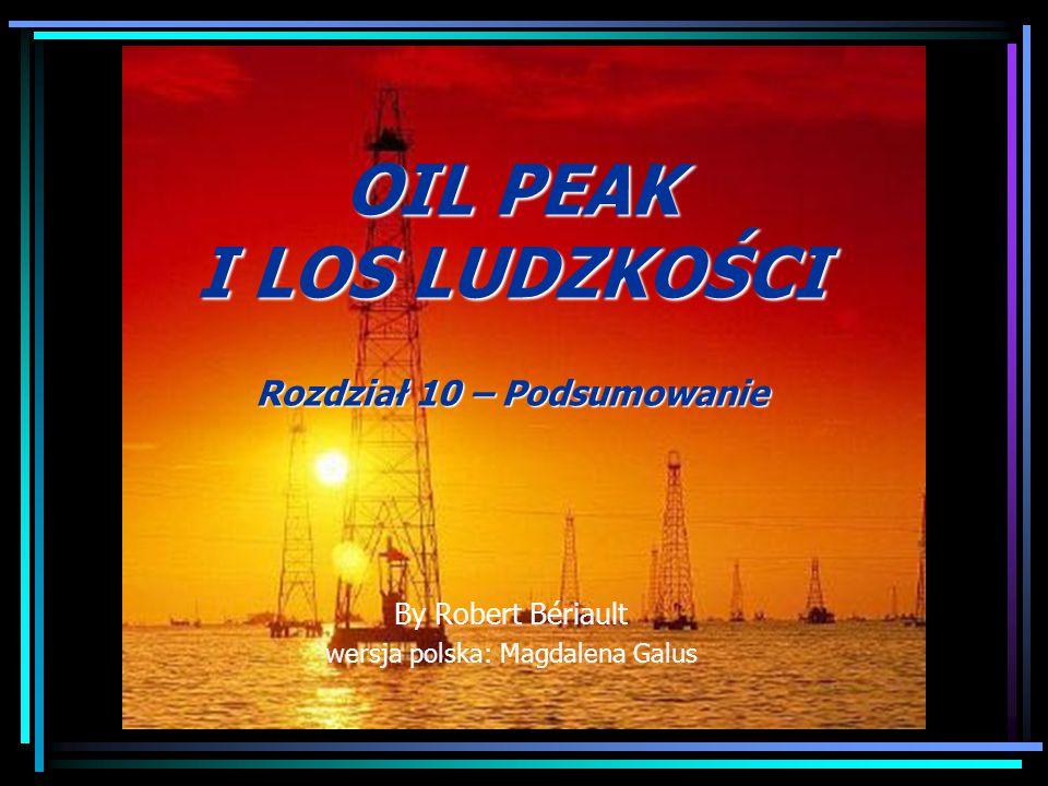 OIL PEAK I LOS LUDZKOŚCI Rozdział 10 – Podsumowanie By Robert Bériault wersja polska: Magdalena Galus