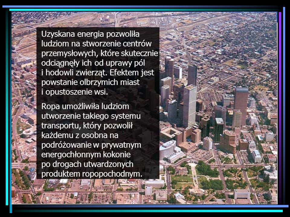 Urbanization and the automobile Uzyskana energia pozwoliła ludziom na stworzenie centrów przemysłowych, które skutecznie odciągnęły ich od uprawy pól i hodowli zwierząt.