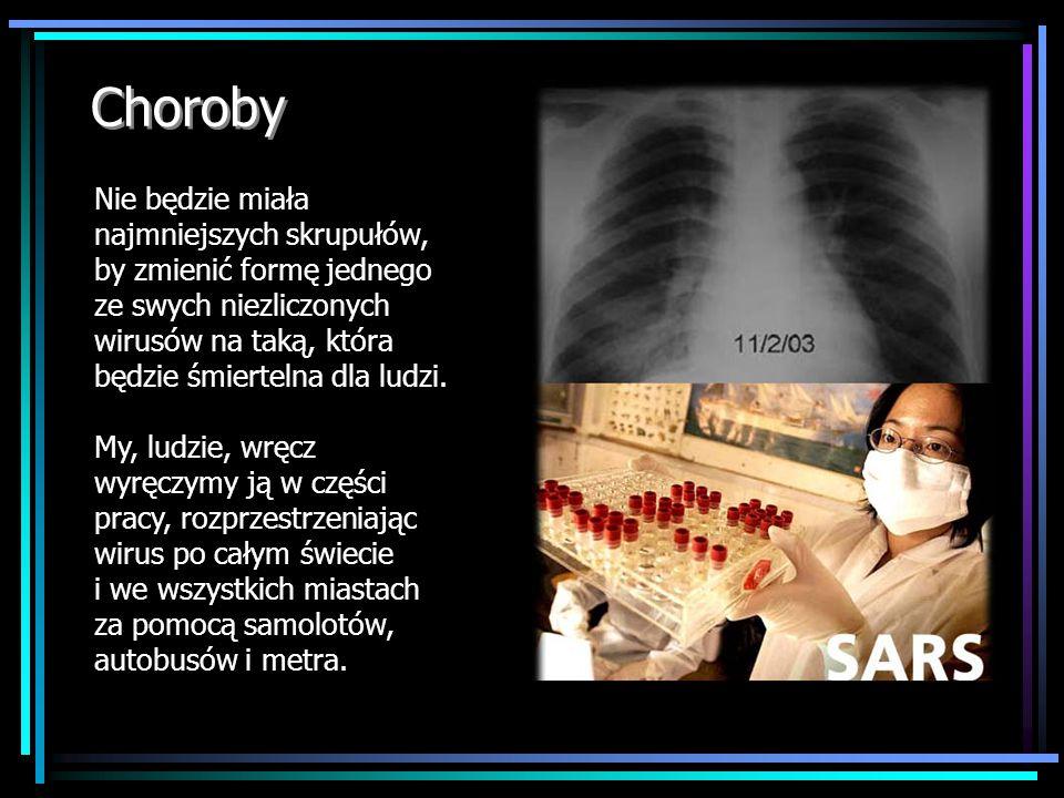 Choroby Nie będzie miała najmniejszych skrupułów, by zmienić formę jednego ze swych niezliczonych wirusów na taką, która będzie śmiertelna dla ludzi.