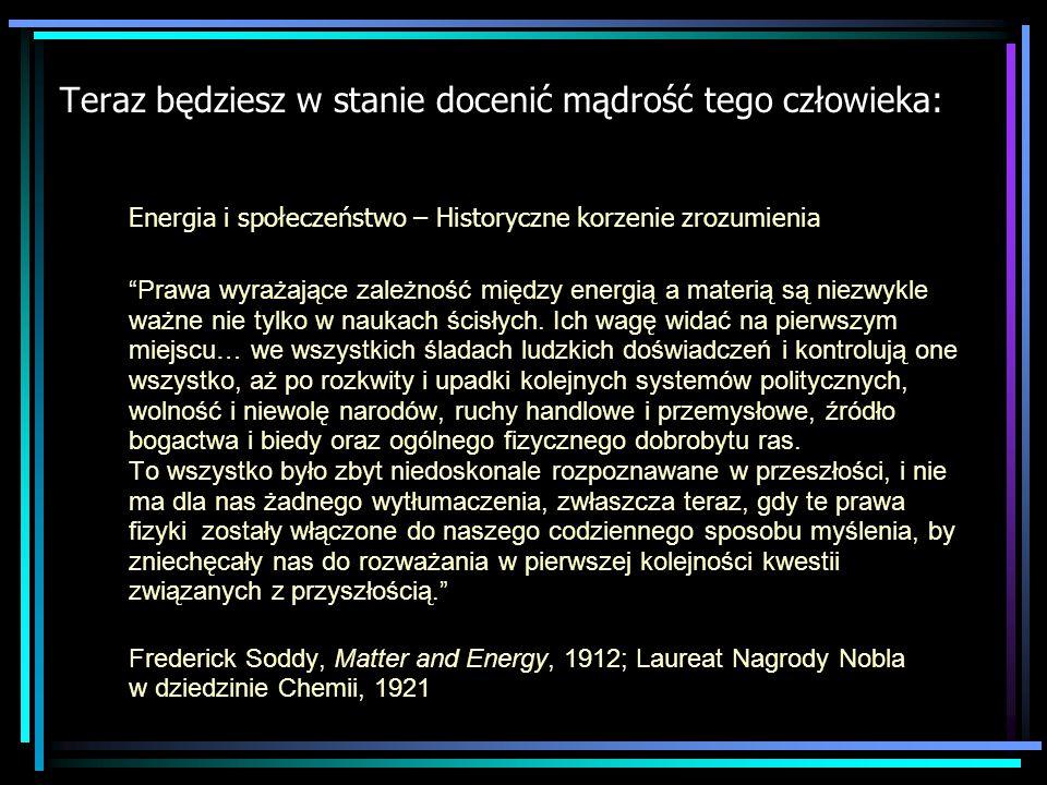 Teraz będziesz w stanie docenić mądrość tego człowieka: Energia i społeczeństwo – Historyczne korzenie zrozumienia Prawa wyrażające zależność między energią a materią są niezwykle ważne nie tylko w naukach ścisłych.