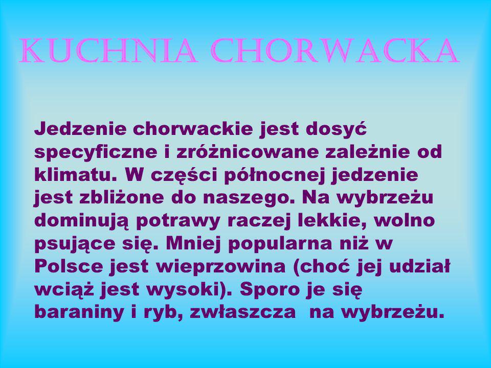 KUCHNIA CHORWACKA Jedzenie chorwackie jest dosyć specyficzne i zróżnicowane zależnie od klimatu.