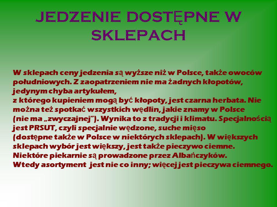 JEDZENIE DOST Ę PNE W SKLEPACH W sklepach ceny jedzenia s ą wy ż sze ni ż w Polsce, tak ż e owoców południowych.