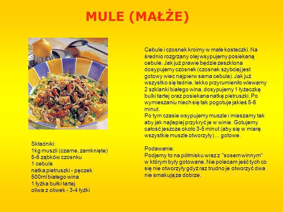MULE (MAŁŻE) Składniki: 1kg muszli (czarne, zamknięte) 5-6 ząbków czosnku 1 cebula natka pietruszki - pęczek 500ml białego wina 1 łyżka bułki tartej oliwa z oliwek - 3-4 łyżki Cebule i czosnek kroimy w małe kosteczki.