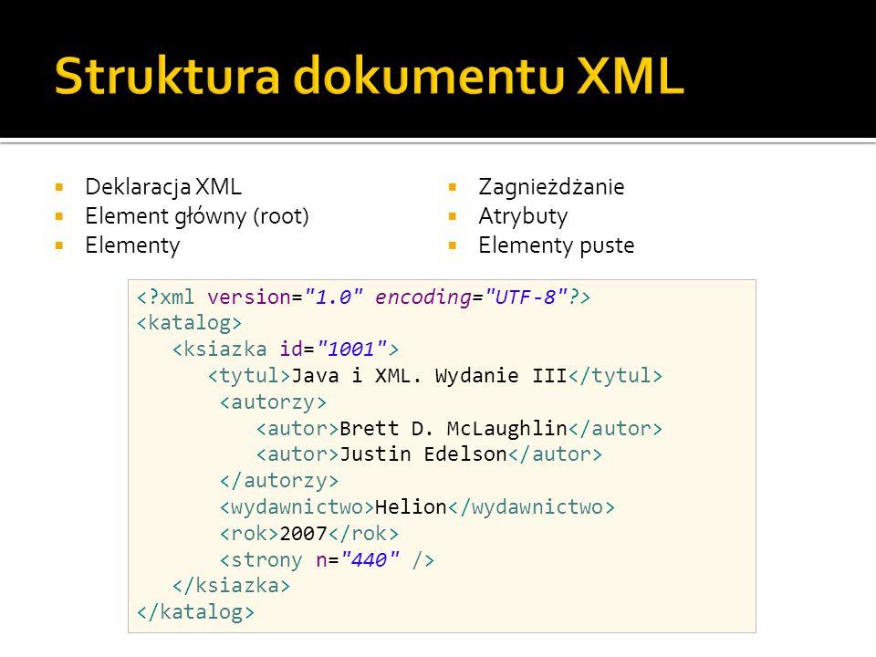 Deklaracja XML  Element główny (root)  Elementy  Zagnieżdżanie  Atrybuty  Elementy puste Java i XML.