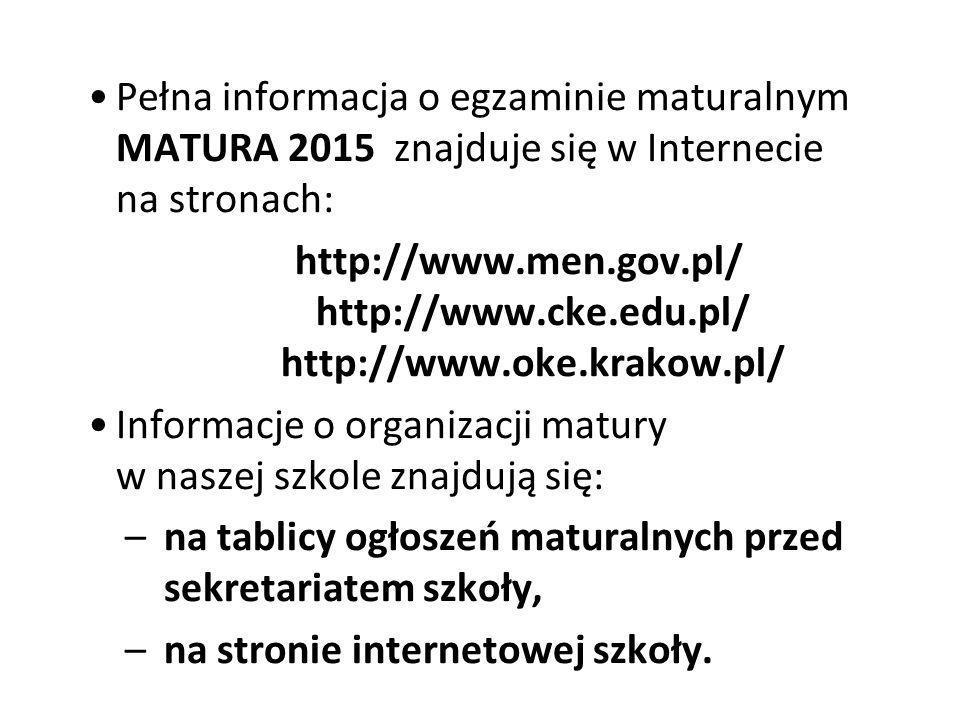 Pełna informacja o egzaminie maturalnym MATURA 2015 znajduje się w Internecie na stronach: http://www.men.gov.pl/ http://www.cke.edu.pl/ http://www.oke.krakow.pl/ Informacje o organizacji matury w naszej szkole znajdują się: –na tablicy ogłoszeń maturalnych przed sekretariatem szkoły, –na stronie internetowej szkoły.