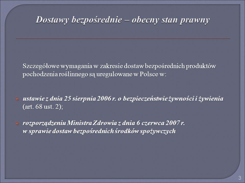 Szczegółowe wymagania w zakresie dostaw bezpośrednich produktów pochodzenia roślinnego są uregulowane w Polsce w:  ustawie z dnia 25 sierpnia 2006 r.