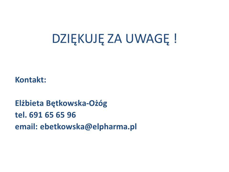 Kontakt: Elżbieta Bętkowska-Ożóg tel. 691 65 65 96 email: ebetkowska@elpharma.pl DZIĘKUJĘ ZA UWAGĘ !