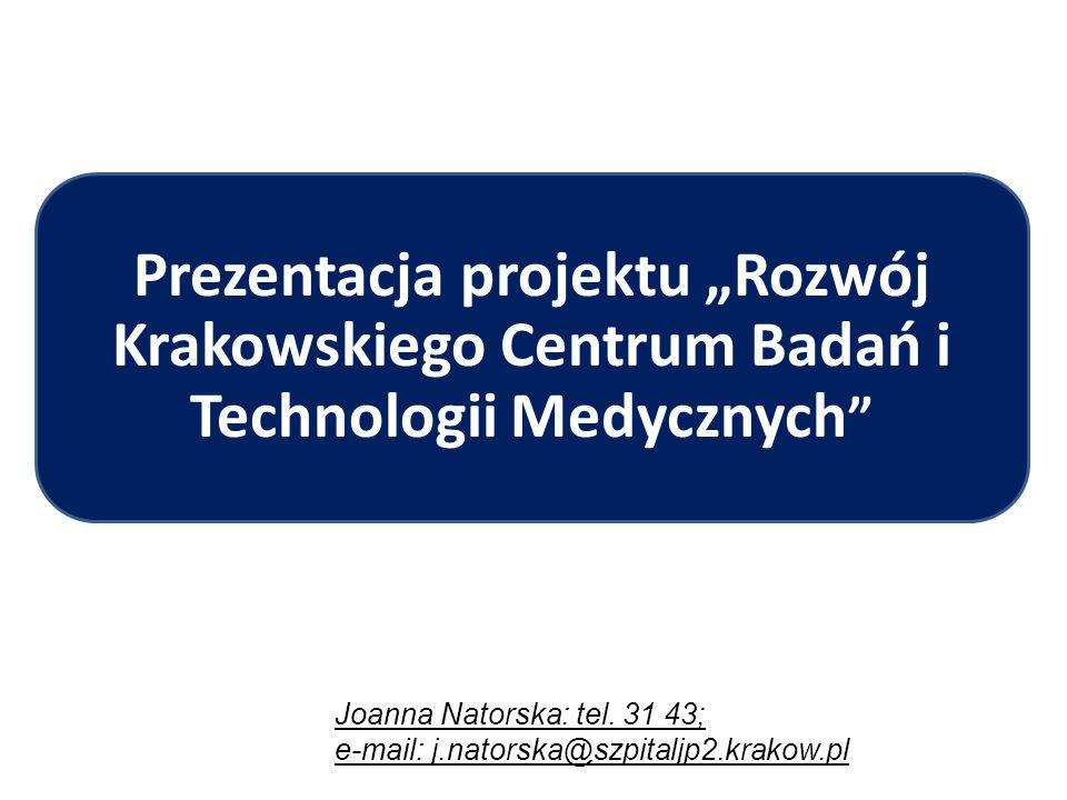 """Prezentacja projektu """"Rozwój Krakowskiego Centrum Badań i Technologii Medycznych """" Joanna Natorska: tel. 31 43; e-mail: j.natorska@szpitaljp2.krakow.p"""
