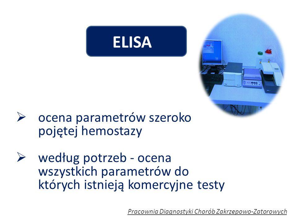 ELISA Pracownia Diagnostyki Chorób Zakrzepowo-Zatorowych  ocena parametrów szeroko pojętej hemostazy  według potrzeb - ocena wszystkich parametrów d