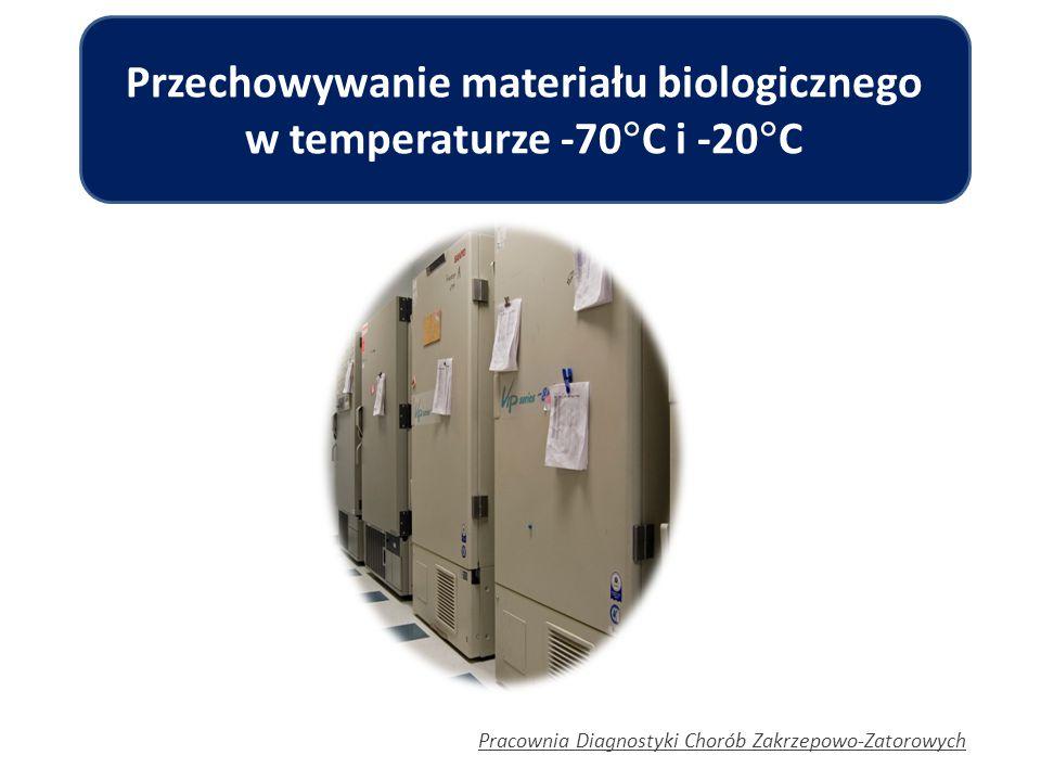 Przechowywanie materiału biologicznego w temperaturze -70  C i -20  C Pracownia Diagnostyki Chorób Zakrzepowo-Zatorowych