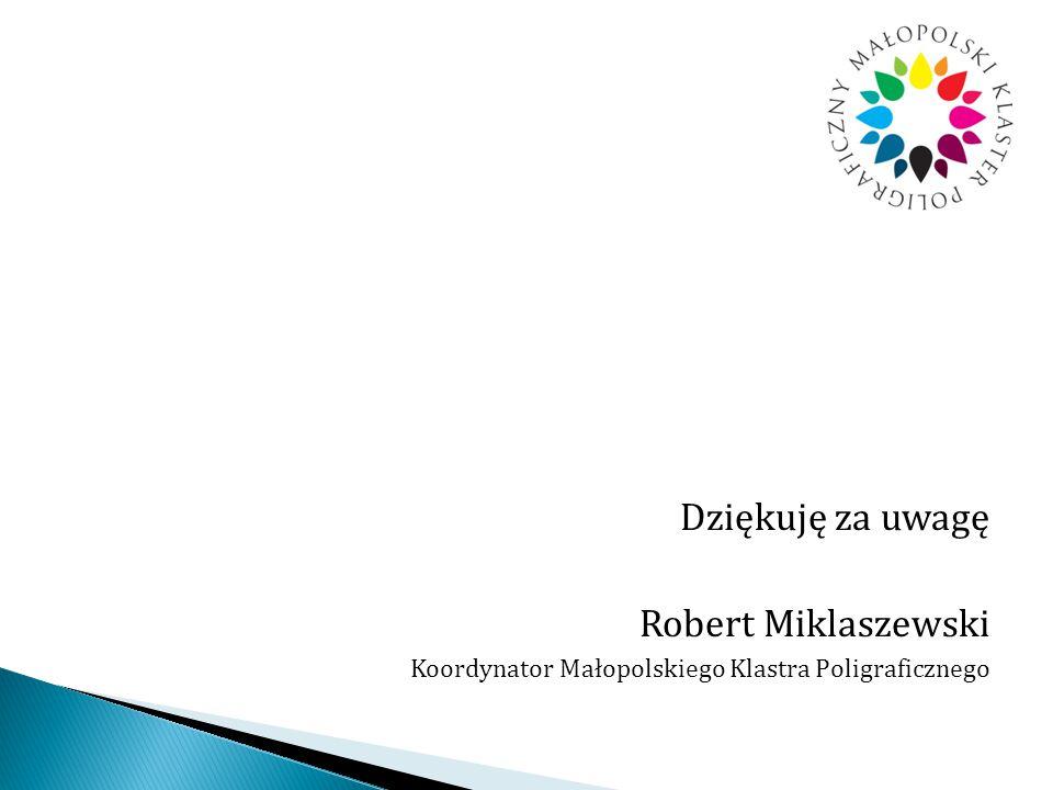 Dziękuję za uwagę Robert Miklaszewski Koordynator Małopolskiego Klastra Poligraficznego