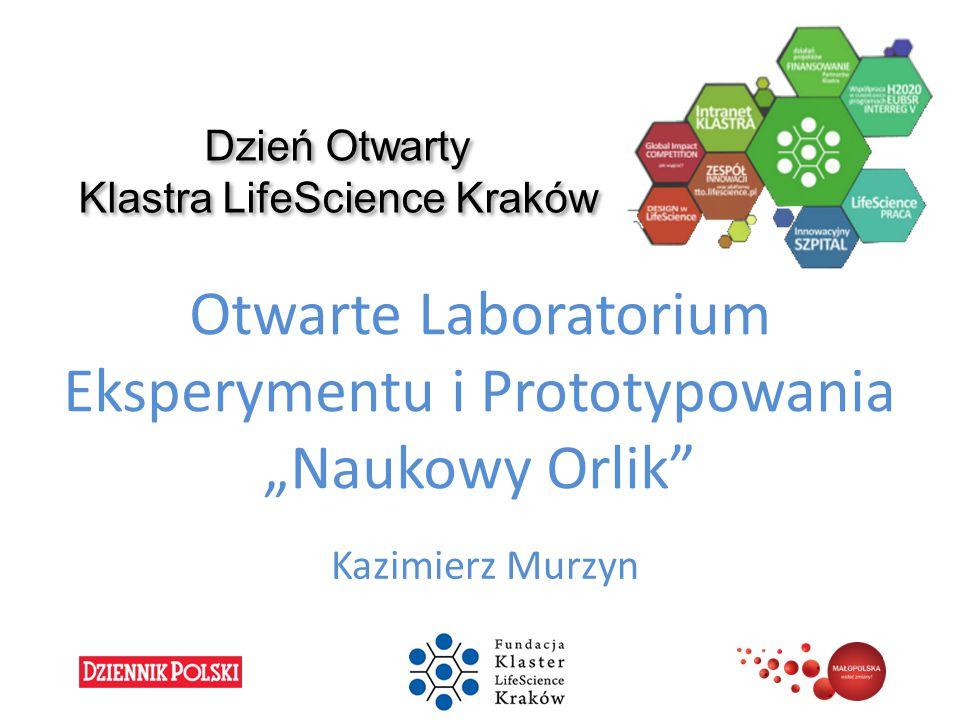 """Dzień Otwarty Klastra LifeScience Kraków Otwarte Laboratorium Eksperymentu i Prototypowania """"Naukowy Orlik"""" Kazimierz Murzyn"""