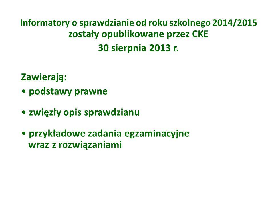 Informatory o sprawdzianie od roku szkolnego 2014/2015 zostały opublikowane przez CKE 30 sierpnia 2013 r. Zawierają: podstawy prawne zwięzły opis spra