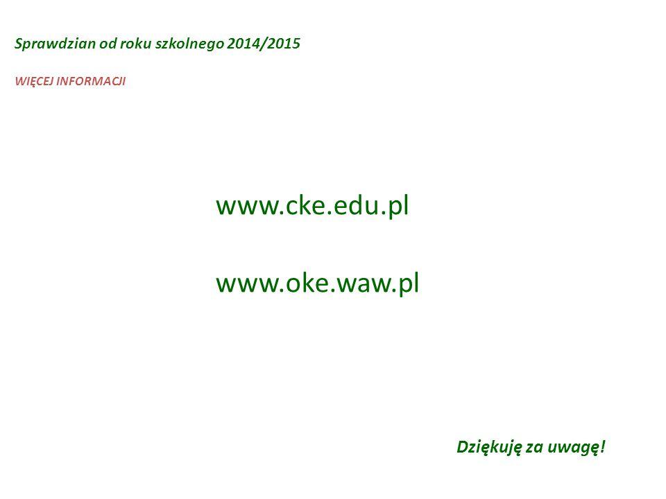 Sprawdzian od roku szkolnego 2014/2015 www.cke.edu.pl www.oke.waw.pl WIĘCEJ INFORMACJI Dziękuję za uwagę!