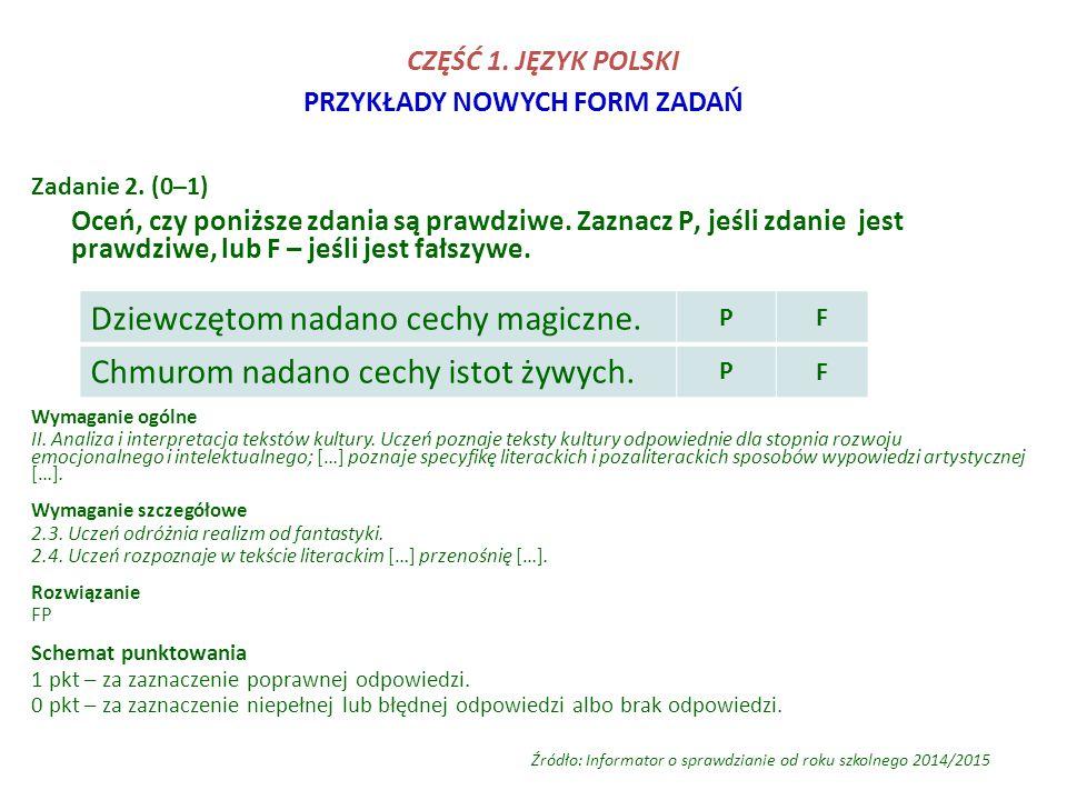 PRZYKŁADY NOWYCH FORM ZADAŃ Zadanie 2. (0–1) Oceń, czy poniższe zdania są prawdziwe. Zaznacz P, jeśli zdanie jest prawdziwe, lub F – jeśli jest fałszy