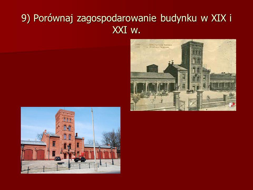 9) Porównaj zagospodarowanie budynku w XIX i XXI w.