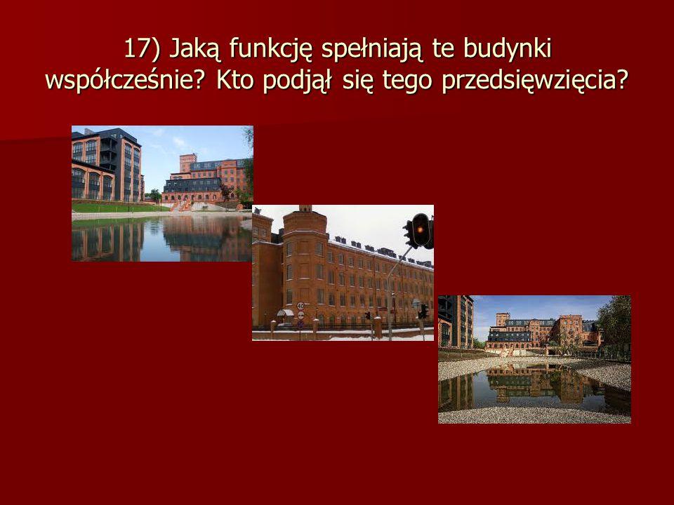 17) Jaką funkcję spełniają te budynki współcześnie Kto podjął się tego przedsięwzięcia