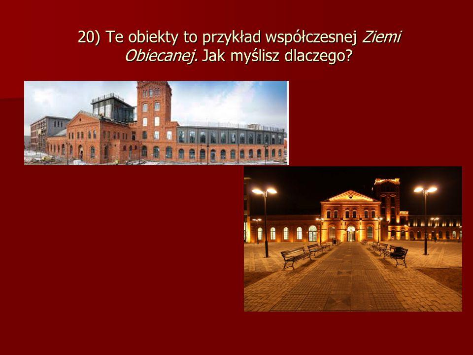 20) Te obiekty to przykład współczesnej Ziemi Obiecanej. Jak myślisz dlaczego