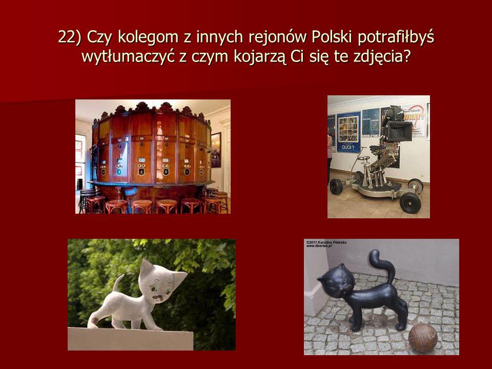 22) Czy kolegom z innych rejonów Polski potrafiłbyś wytłumaczyć z czym kojarzą Ci się te zdjęcia