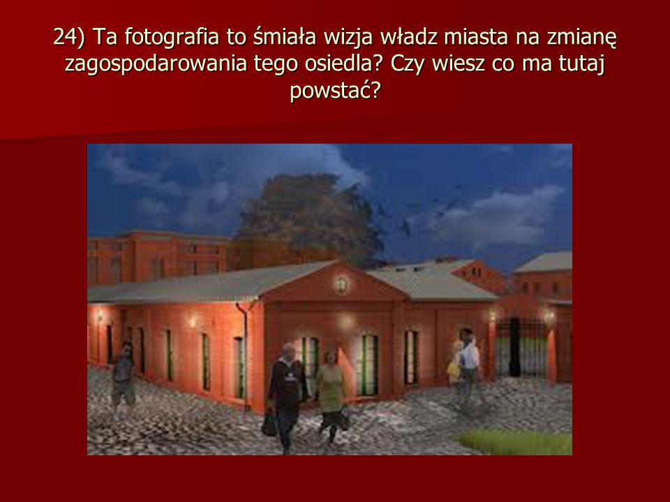 24) Ta fotografia to śmiała wizja władz miasta na zmianę zagospodarowania tego osiedla.