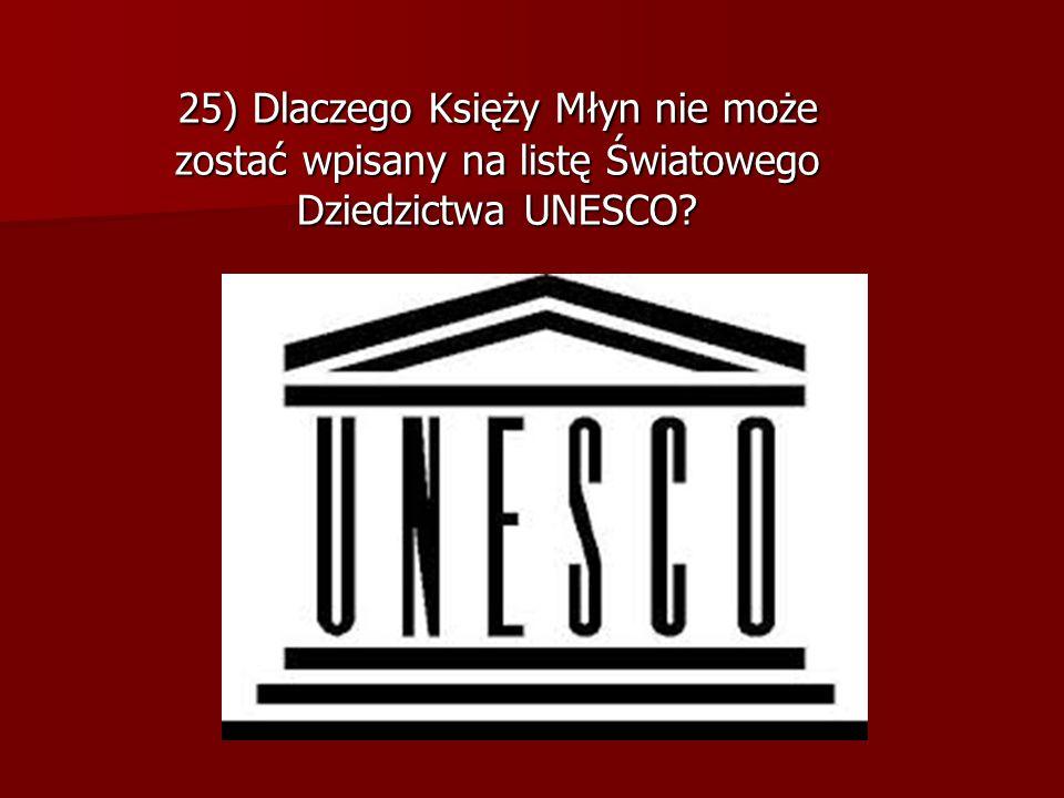 25) Dlaczego Księży Młyn nie może zostać wpisany na listę Światowego Dziedzictwa UNESCO
