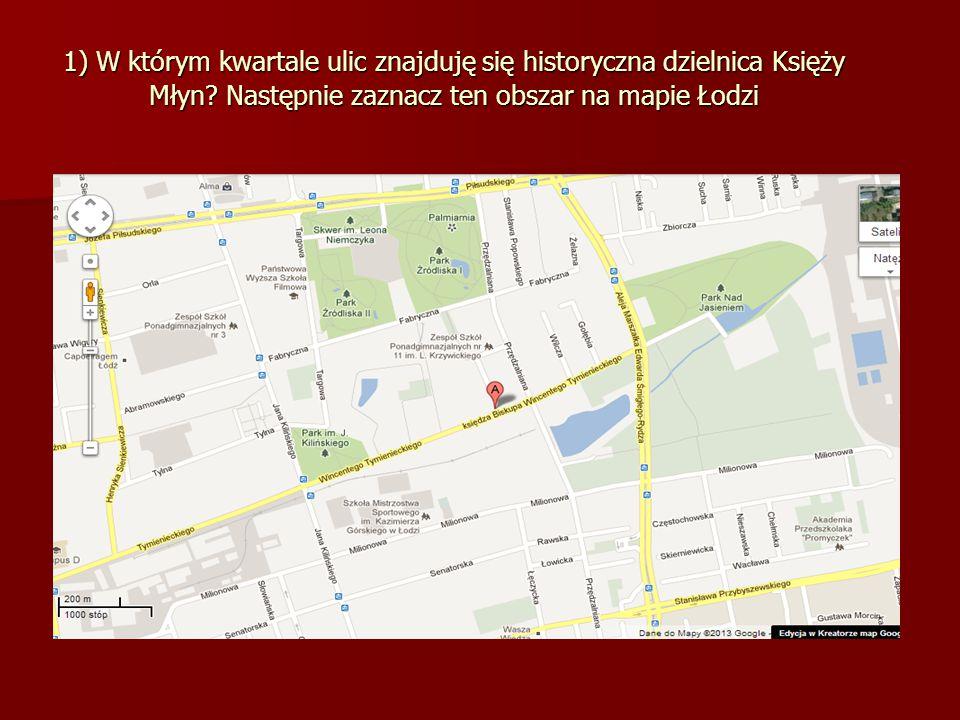 1) W którym kwartale ulic znajduję się historyczna dzielnica Księży Młyn.