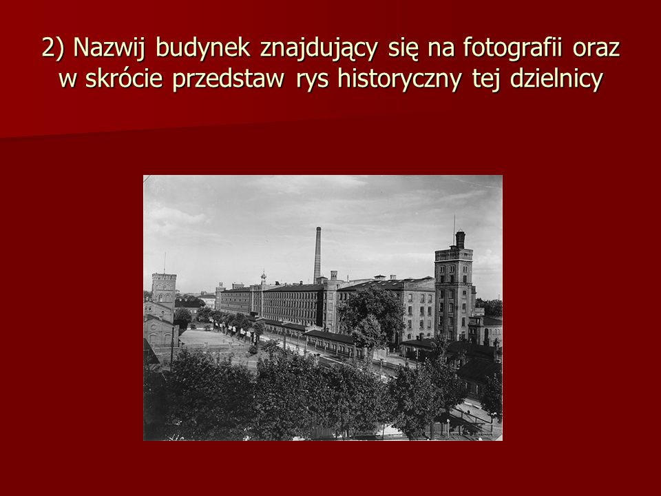 2) Nazwij budynek znajdujący się na fotografii oraz w skrócie przedstaw rys historyczny tej dzielnicy