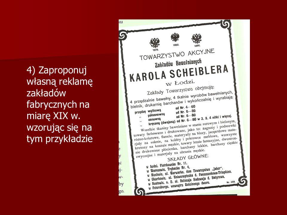 4) Zaproponuj własną reklamę zakładów fabrycznych na miarę XIX w. wzorując się na tym przykładzie