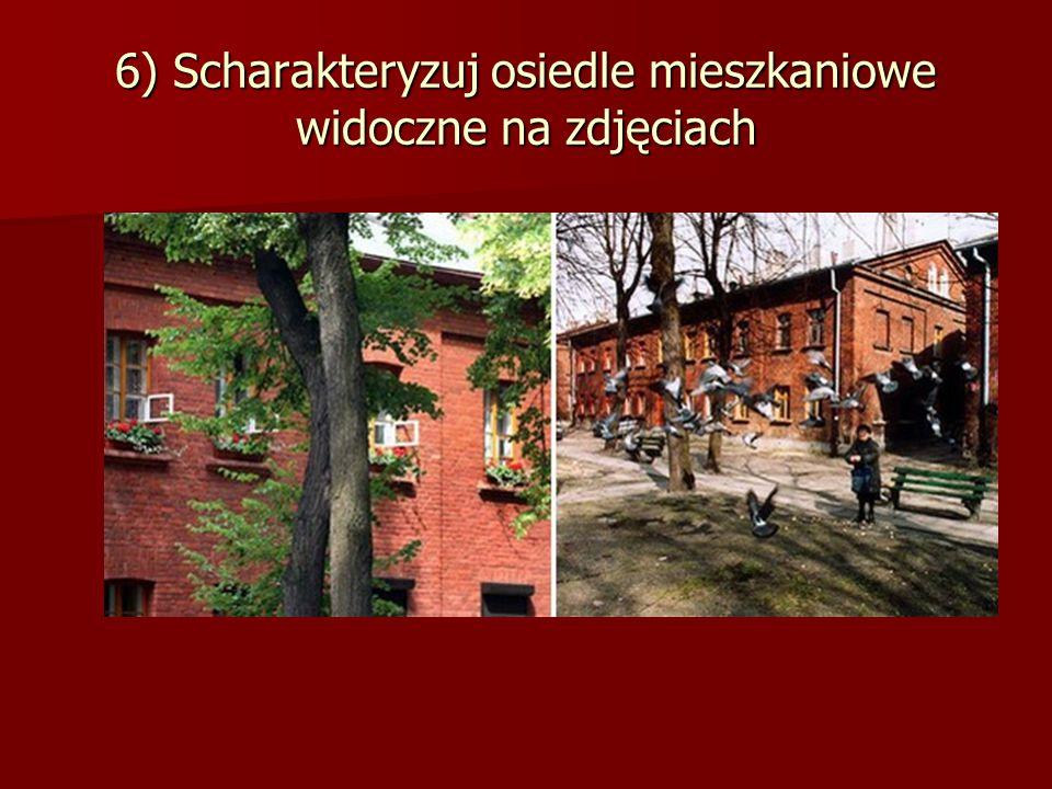 6) Scharakteryzuj osiedle mieszkaniowe widoczne na zdjęciach