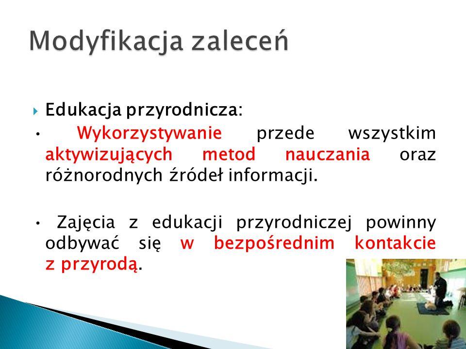  Edukacja przyrodnicza: Wykorzystywanie przede wszystkim aktywizujących metod nauczania oraz różnorodnych źródeł informacji.