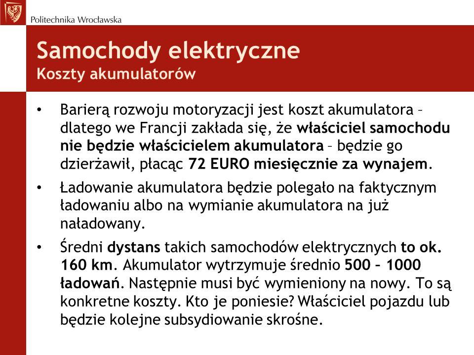 Samochody elektryczne Koszty akumulatorów Barierą rozwoju motoryzacji jest koszt akumulatora – dlatego we Francji zakłada się, że właściciel samochodu nie będzie właścicielem akumulatora – będzie go dzierżawił, płacąc 72 EURO miesięcznie za wynajem.