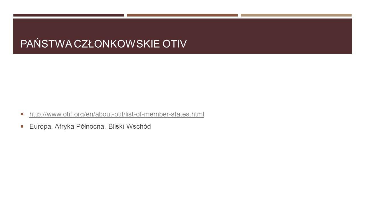 PAŃSTWA CZŁONKOWSKIE OTIV  http://www.otif.org/en/about-otif/list-of-member-states.html http://www.otif.org/en/about-otif/list-of-member-states.html