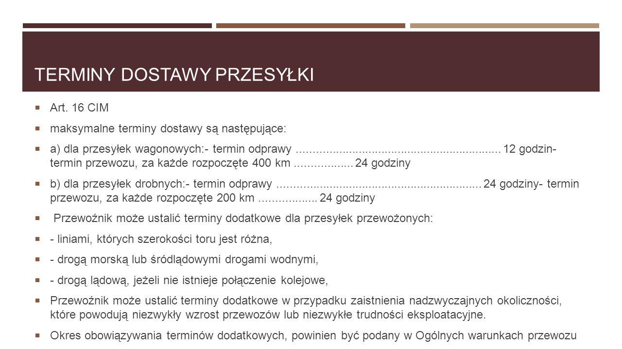 TERMINY DOSTAWY PRZESYŁKI  Art. 16 CIM  maksymalne terminy dostawy są następujące:  a) dla przesyłek wagonowych:- termin odprawy...................