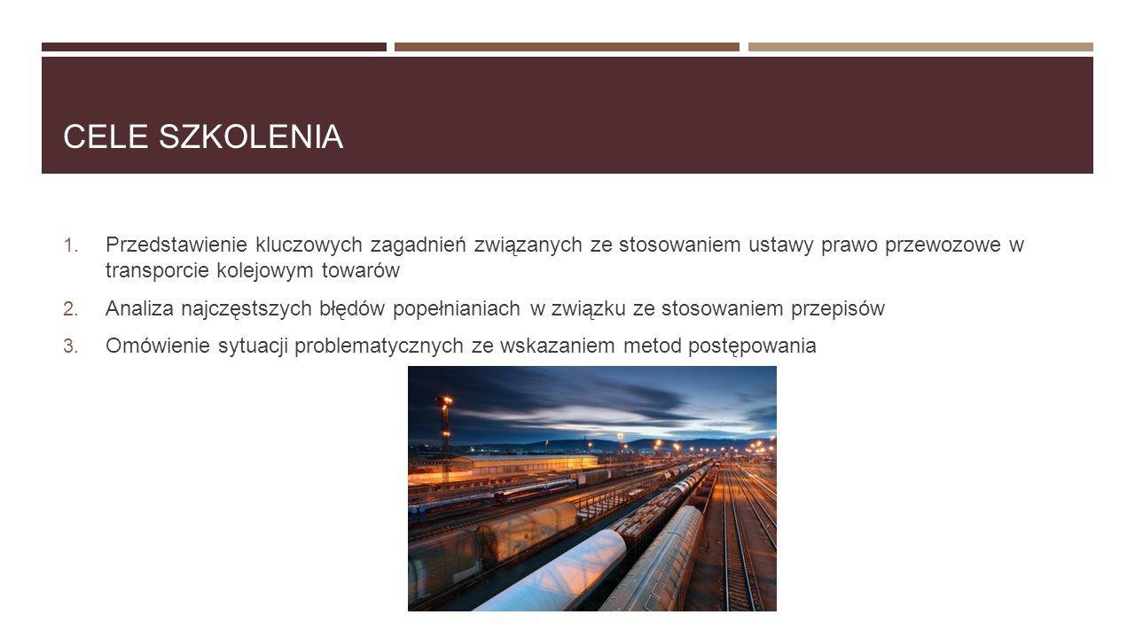 CELE SZKOLENIA  Przedstawienie kluczowych zagadnień związanych ze stosowaniem ustawy prawo przewozowe w transporcie kolejowym towarów  Analiza naj
