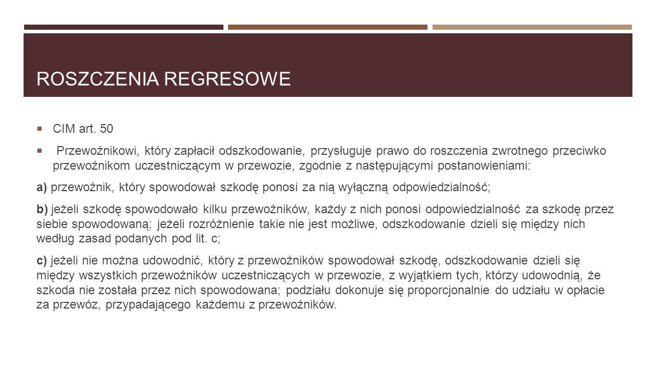 ROSZCZENIA REGRESOWE  CIM art. 50  Przewoźnikowi, który zapłacił odszkodowanie, przysługuje prawo do roszczenia zwrotnego przeciwko przewoźnikom ucz