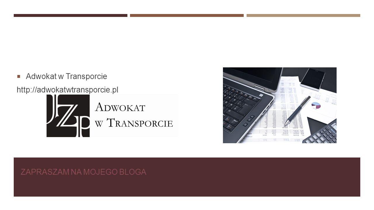 ZAPRASZAM NA MOJEGO BLOGA  Adwokat w Transporcie http://adwokatwtransporcie.pl