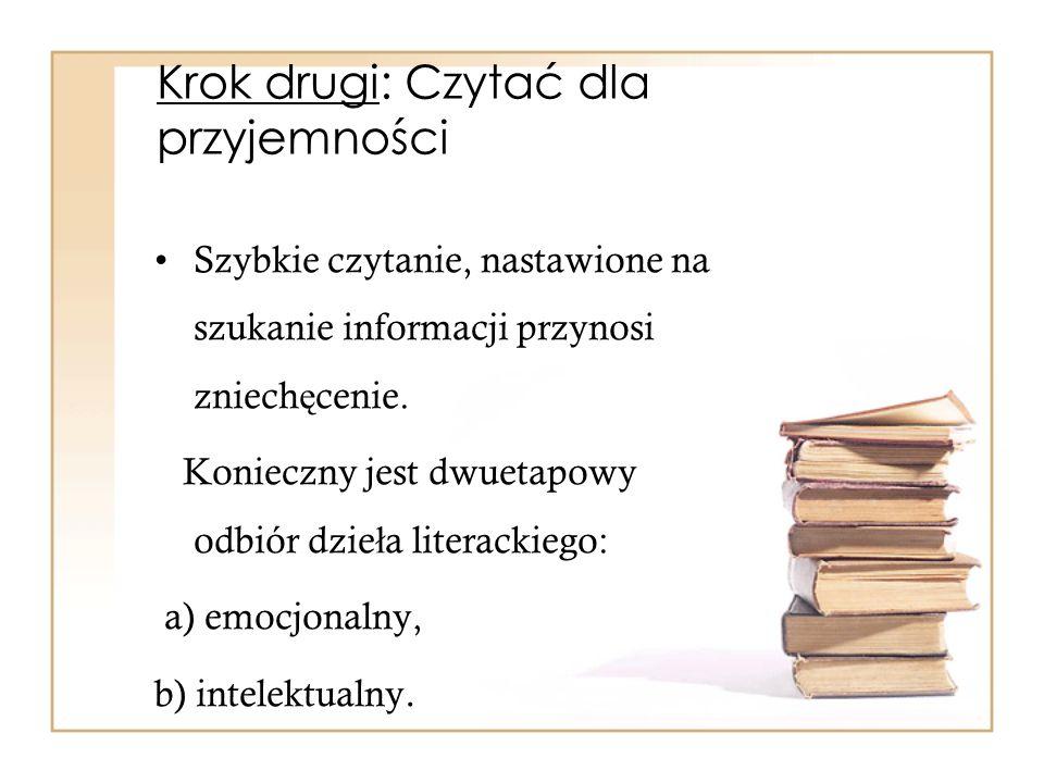 Krok drugi: Czytać dla przyjemności Szybkie czytanie, nastawione na szukanie informacji przynosi zniech ę cenie. Konieczny jest dwuetapowy odbiór dzie