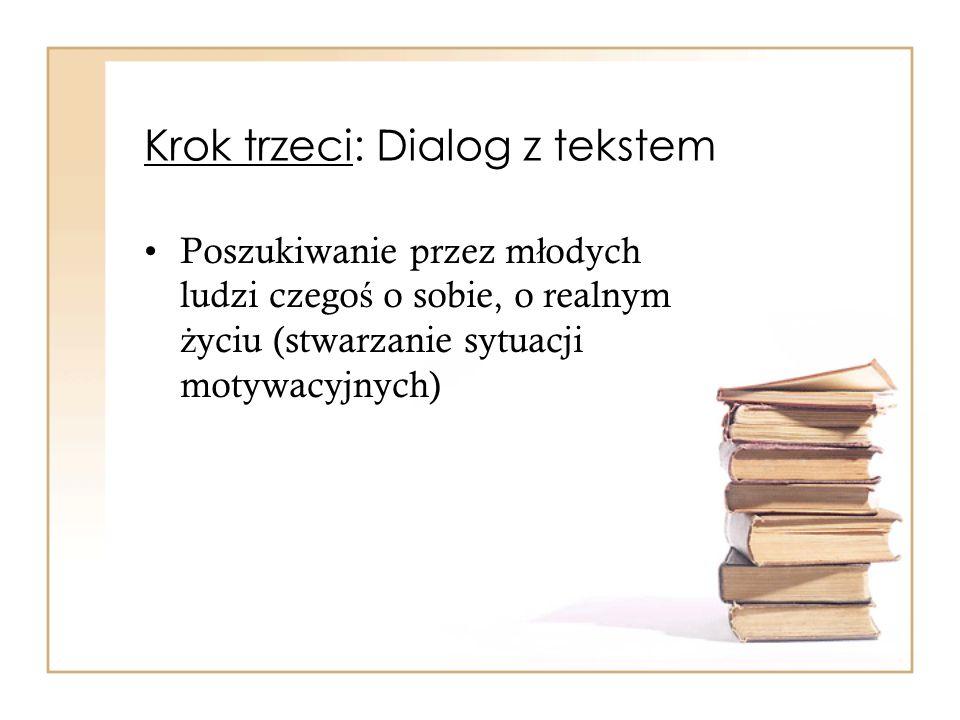 Krok trzeci: Dialog z tekstem Poszukiwanie przez m ł odych ludzi czego ś o sobie, o realnym ż yciu (stwarzanie sytuacji motywacyjnych)