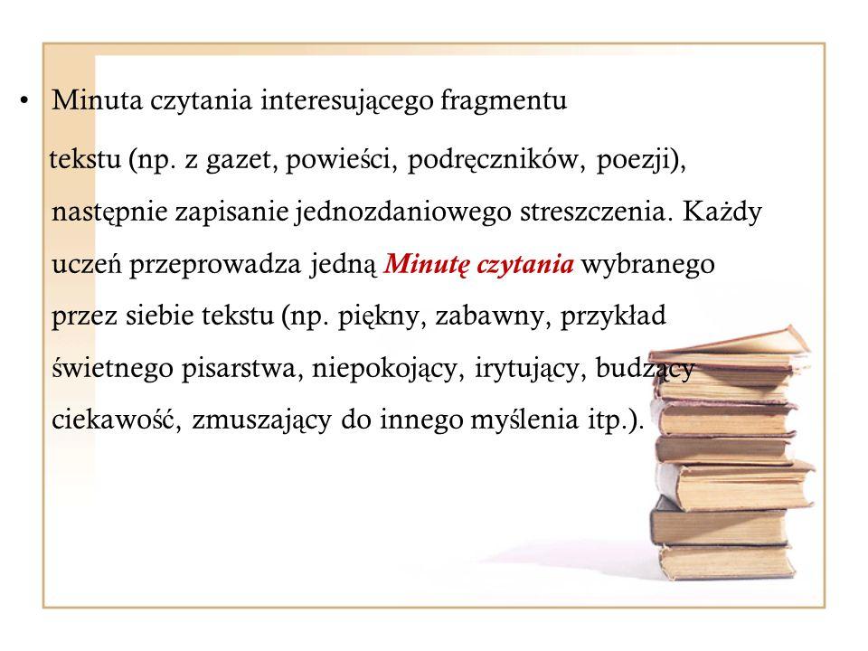 Minuta czytania interesuj ą cego fragmentu tekstu (np. z gazet, powie ś ci, podr ę czników, poezji), nast ę pnie zapisanie jednozdaniowego streszczeni