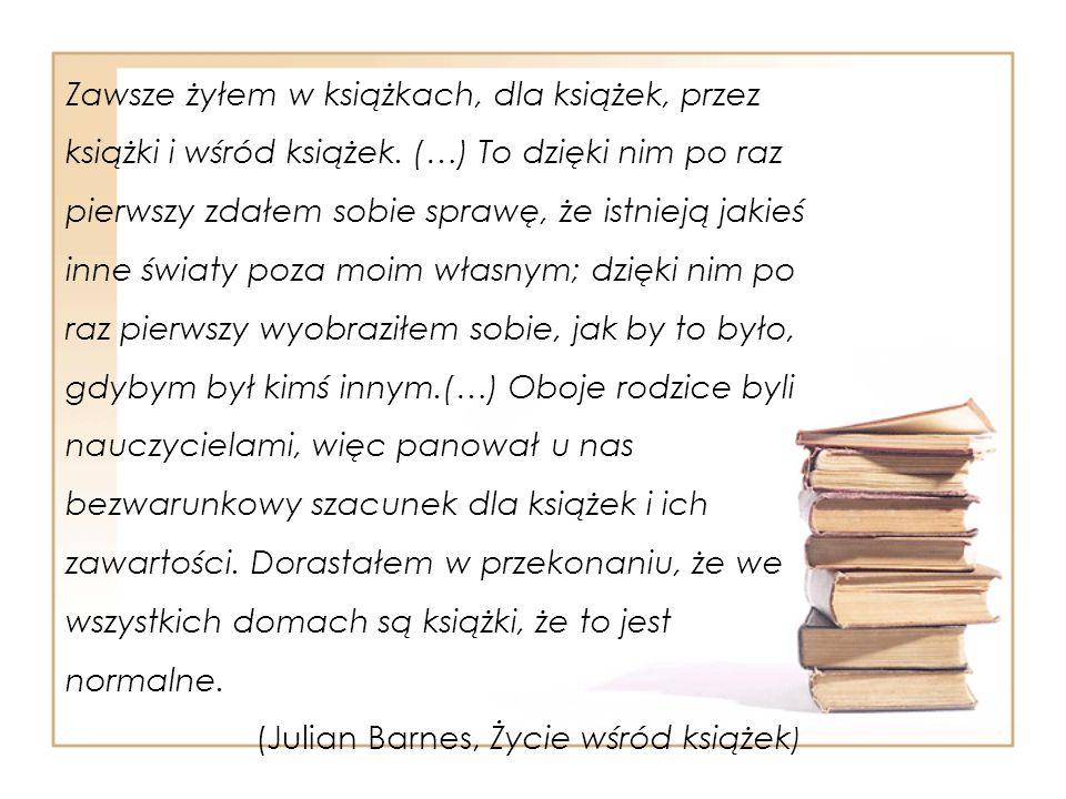 Zawsze żyłem w książkach, dla książek, przez książki i wśród książek. (…) To dzięki nim po raz pierwszy zdałem sobie sprawę, że istnieją jakieś inne ś