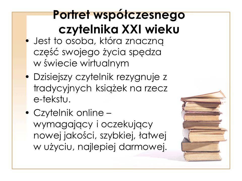 Portret współczesnego czytelnika XXI wieku Jest to osoba, która znaczną część swojego życia spędza w świecie wirtualnym Dzisiejszy czytelnik rezygnuje z tradycyjnych książek na rzecz e-tekstu.